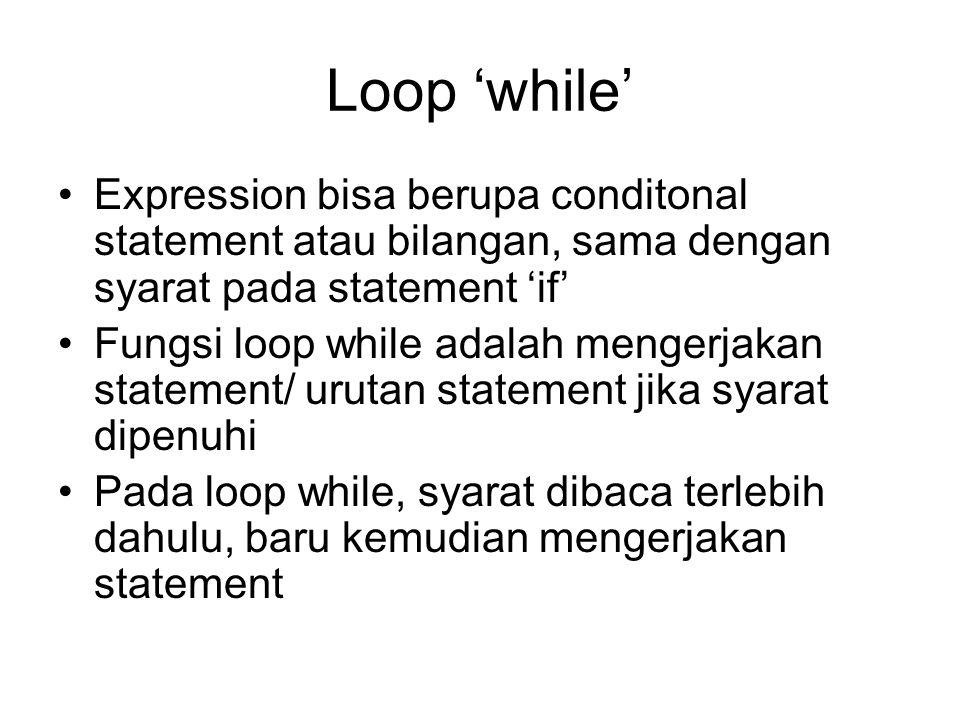 Loop 'while' Expression bisa berupa conditonal statement atau bilangan, sama dengan syarat pada statement 'if'