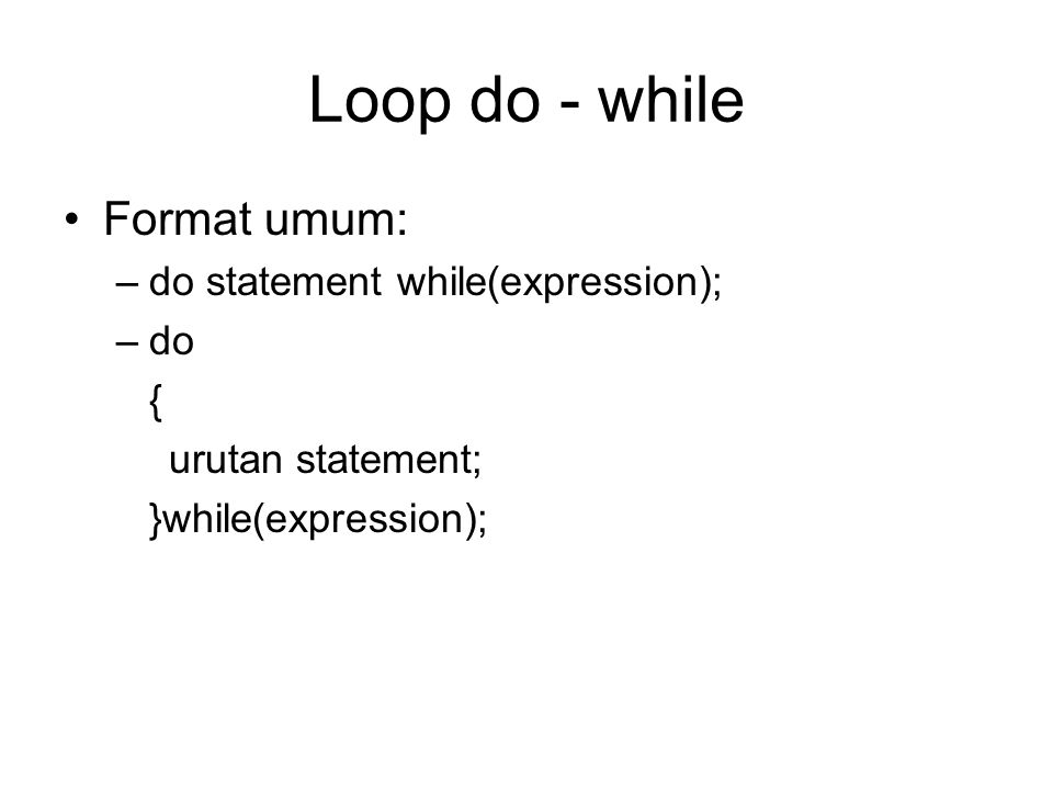 Loop do - while Format umum: do statement while(expression); do {
