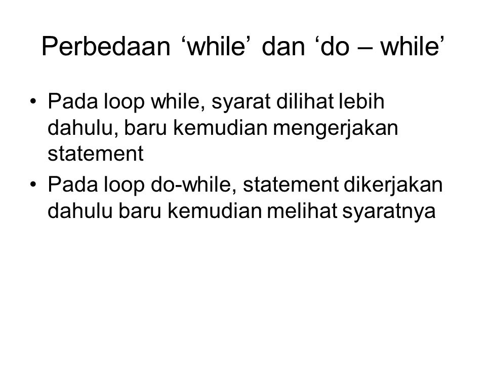 Perbedaan 'while' dan 'do – while'