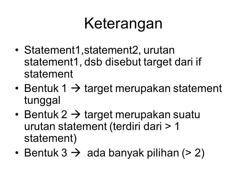 Keterangan Statement1,statement2, urutan statement1, dsb disebut target dari if statement. Bentuk 1  target merupakan statement tunggal.