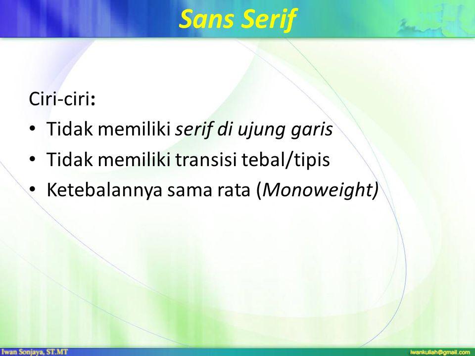 Sans Serif Ciri-ciri: Tidak memiliki serif di ujung garis