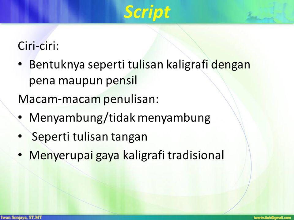 Script Ciri-ciri: Bentuknya seperti tulisan kaligrafi dengan pena maupun pensil. Macam-macam penulisan: