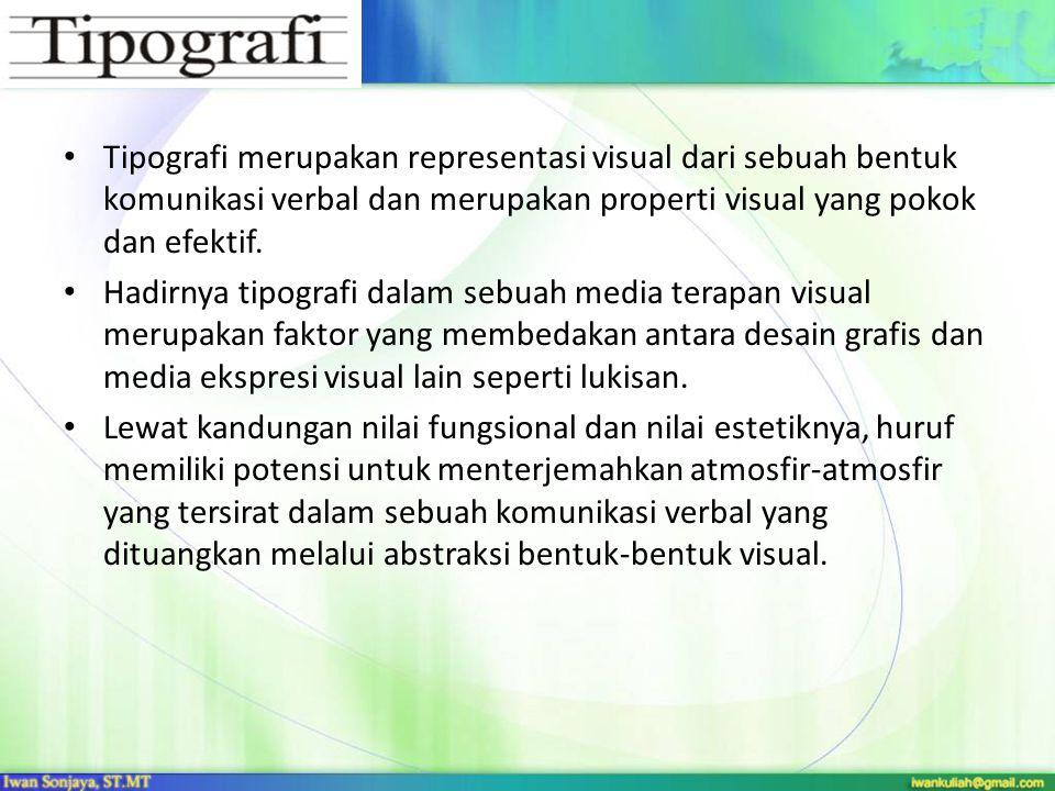 Tipografi merupakan representasi visual dari sebuah bentuk komunikasi verbal dan merupakan properti visual yang pokok dan efektif.