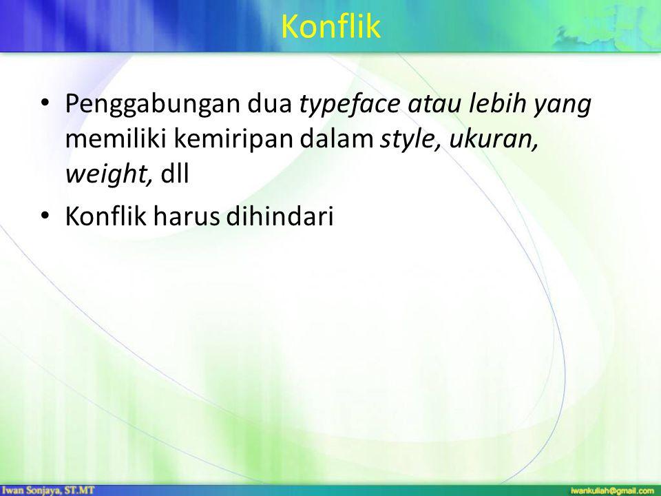 Konflik Penggabungan dua typeface atau lebih yang memiliki kemiripan dalam style, ukuran, weight, dll.