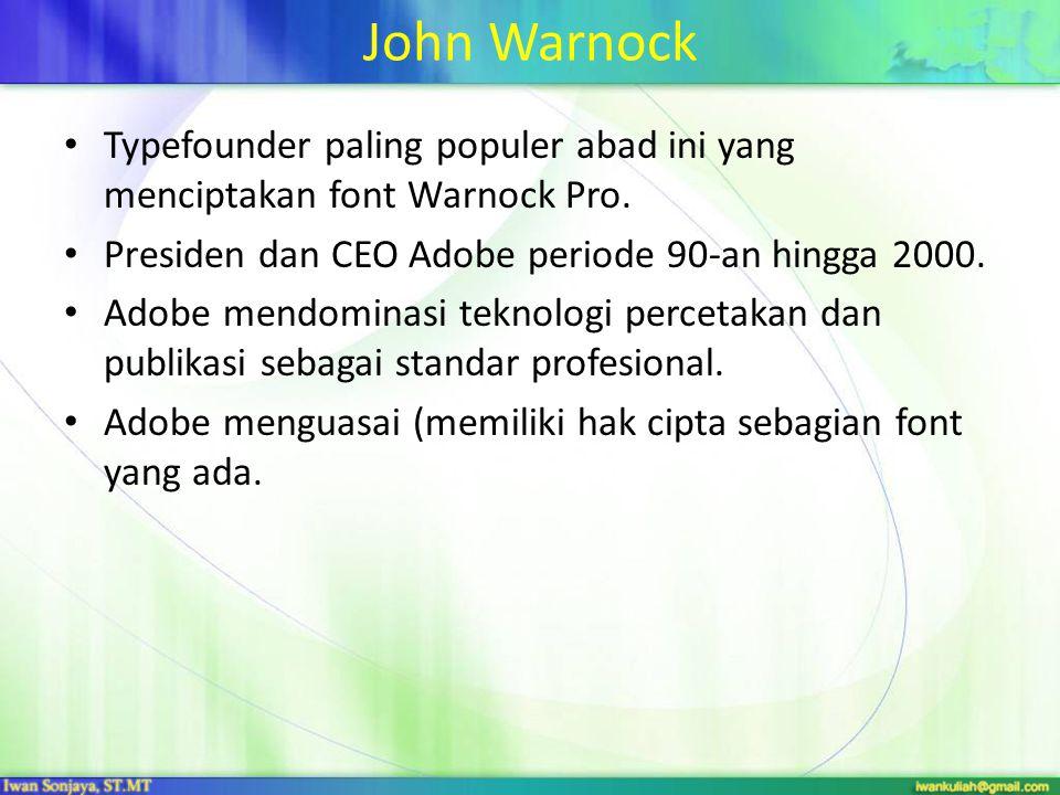 John Warnock Typefounder paling populer abad ini yang menciptakan font Warnock Pro. Presiden dan CEO Adobe periode 90-an hingga 2000.