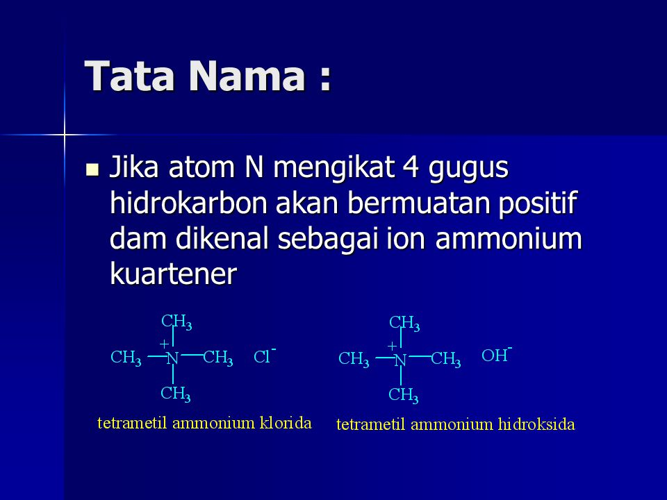Tata Nama : Jika atom N mengikat 4 gugus hidrokarbon akan bermuatan positif dam dikenal sebagai ion ammonium kuartener.