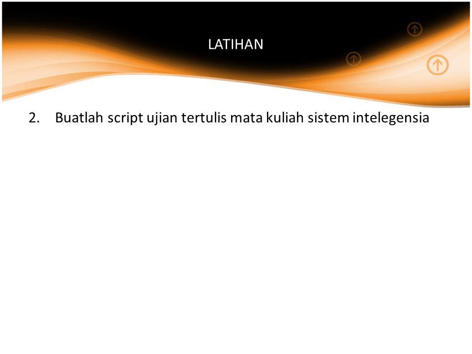 LATIHAN Buatlah script ujian tertulis mata kuliah sistem intelegensia