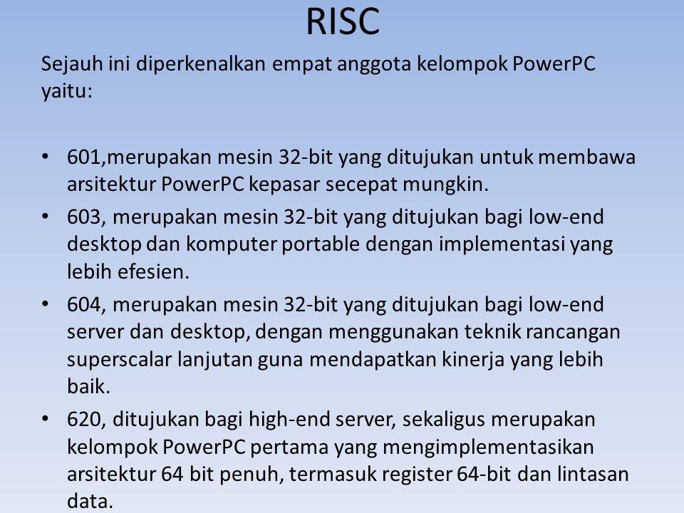 RISC Sejauh ini diperkenalkan empat anggota kelompok PowerPC yaitu: