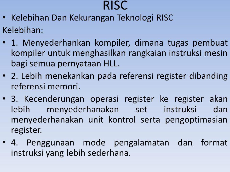 RISC Kelebihan Dan Kekurangan Teknologi RISC Kelebihan: