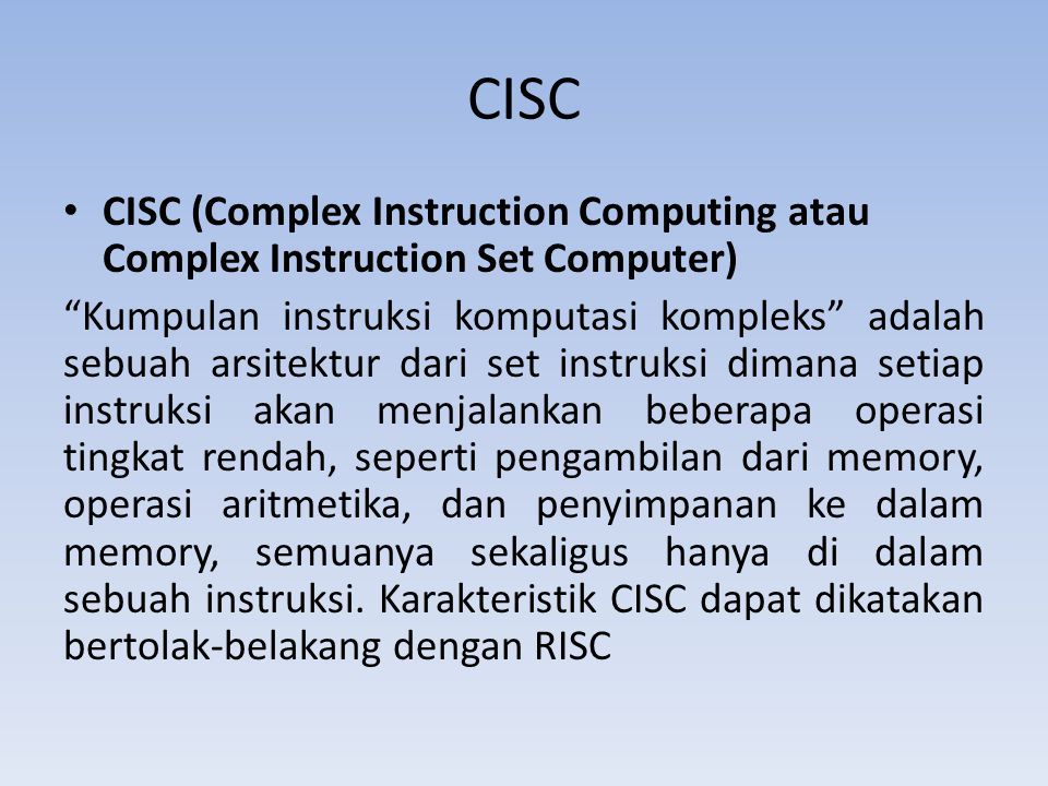 CISC CISC (Complex Instruction Computing atau Complex Instruction Set Computer)