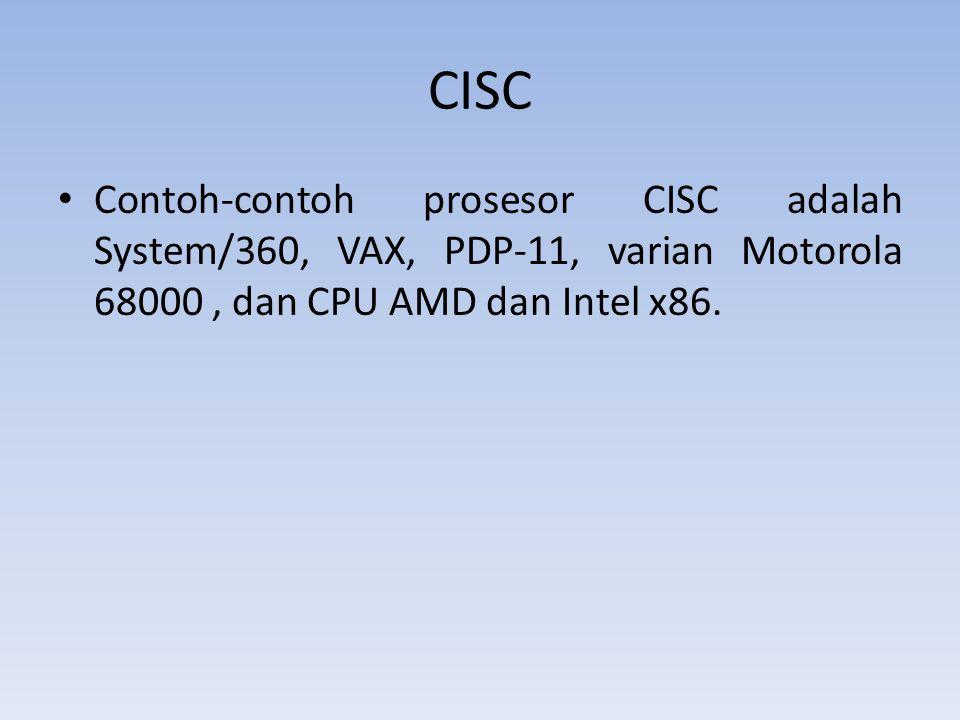 CISC Contoh-contoh prosesor CISC adalah System/360, VAX, PDP-11, varian Motorola 68000 , dan CPU AMD dan Intel x86.