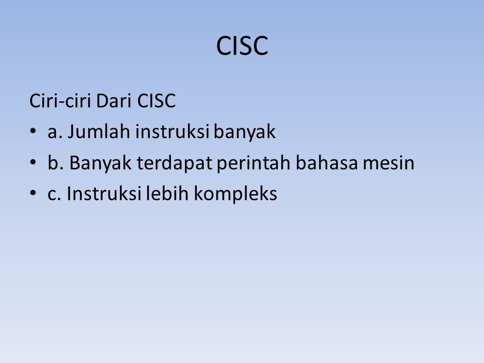 CISC Ciri-ciri Dari CISC a. Jumlah instruksi banyak