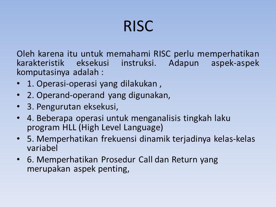 RISC Oleh karena itu untuk memahami RISC perlu memperhatikan karakteristik eksekusi instruksi. Adapun aspek-aspek komputasinya adalah :