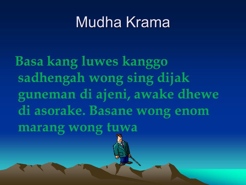 Mudha Krama Basa kang luwes kanggo sadhengah wong sing dijak guneman di ajeni, awake dhewe di asorake.
