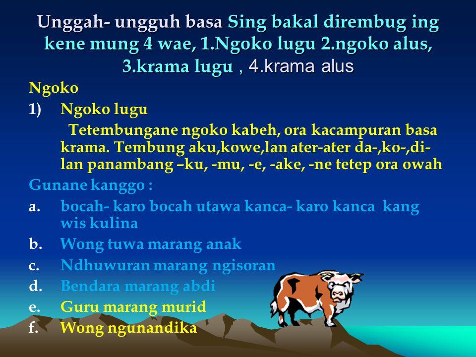 Unggah- ungguh basa Sing bakal dirembug ing kene mung 4 wae, 1
