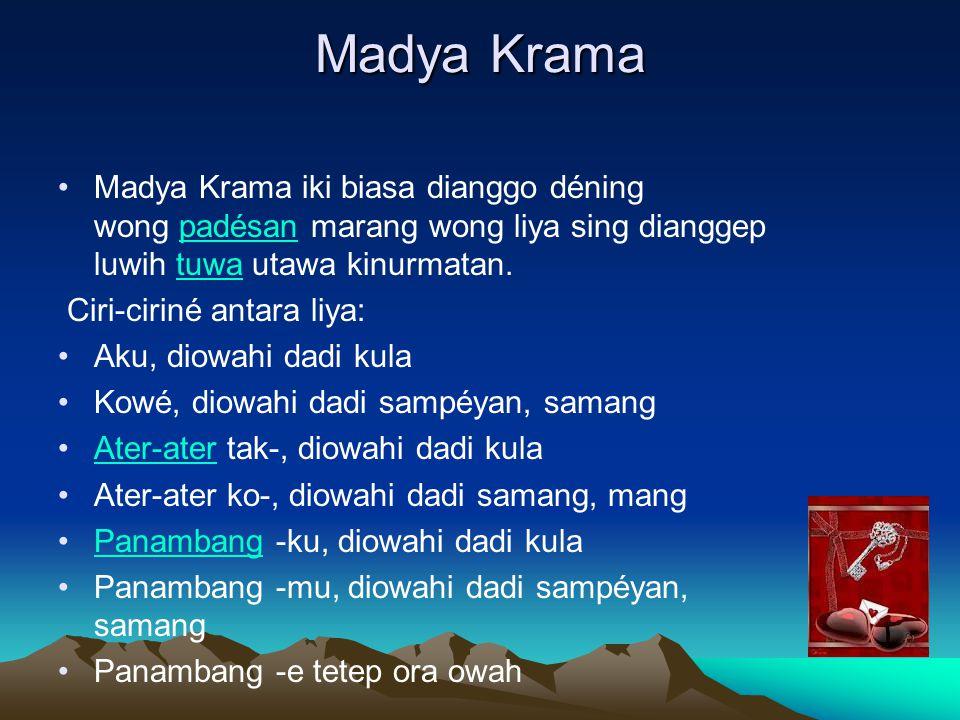 Madya Krama Madya Krama iki biasa dianggo déning wong padésan marang wong liya sing dianggep luwih tuwa utawa kinurmatan.