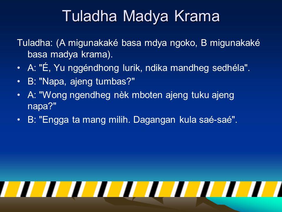 Tuladha Madya Krama Tuladha: (A migunakaké basa mdya ngoko, B migunakaké basa madya krama). A: É, Yu nggéndhong lurik, ndika mandheg sedhéla .