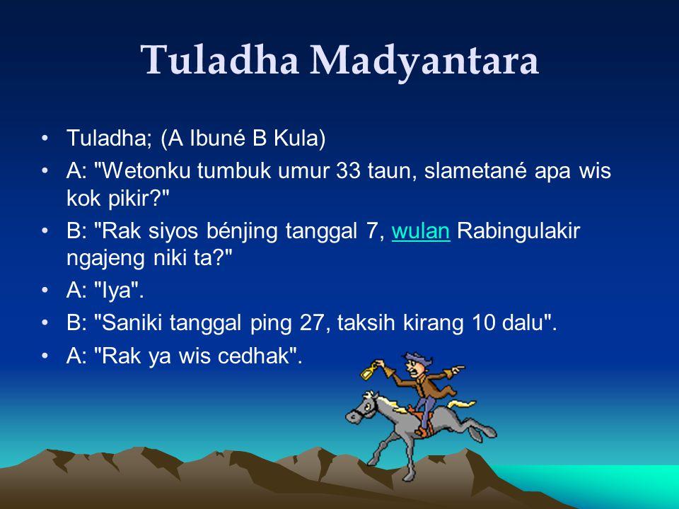 Tuladha Madyantara Tuladha; (A Ibuné B Kula)