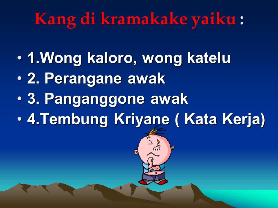 Kang di kramakake yaiku :