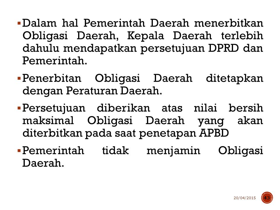 OBLIGASI DAERAH Daerah dapat menerbitkan Obligasi Daerah dalam mata uang Rupiah di pasar modal domestik.
