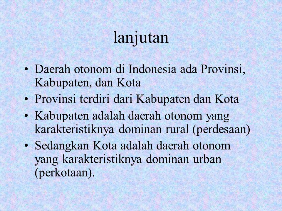 lanjutan Daerah otonom di Indonesia ada Provinsi, Kabupaten, dan Kota