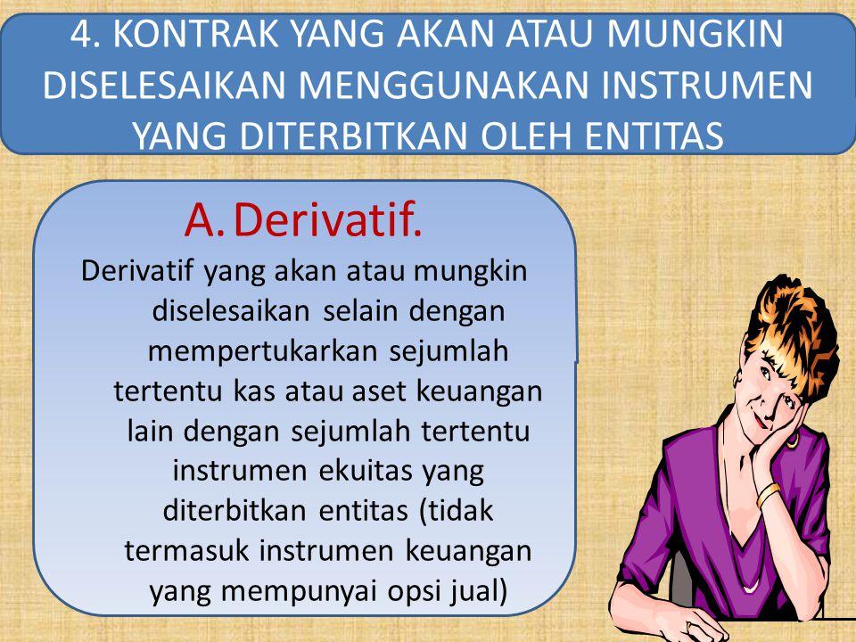 4. KONTRAK YANG AKAN ATAU MUNGKIN DISELESAIKAN MENGGUNAKAN INSTRUMEN YANG DITERBITKAN OLEH ENTITAS