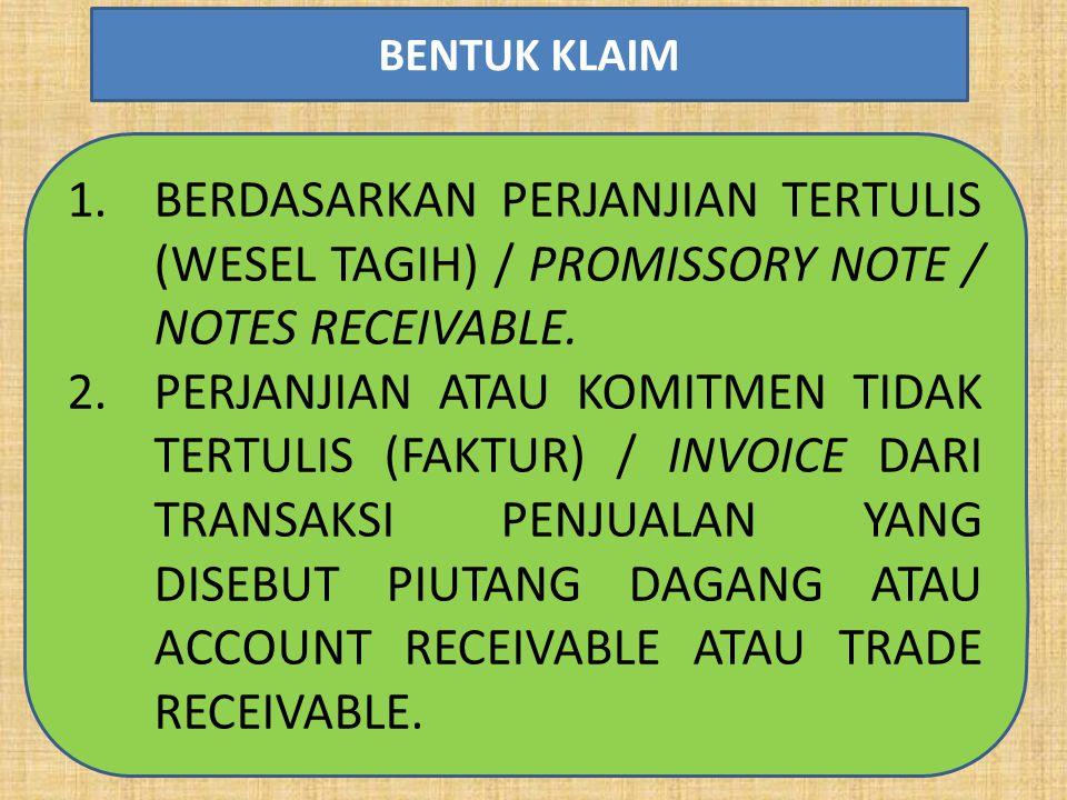 BENTUK KLAIM BERDASARKAN PERJANJIAN TERTULIS (WESEL TAGIH) / PROMISSORY NOTE / NOTES RECEIVABLE.