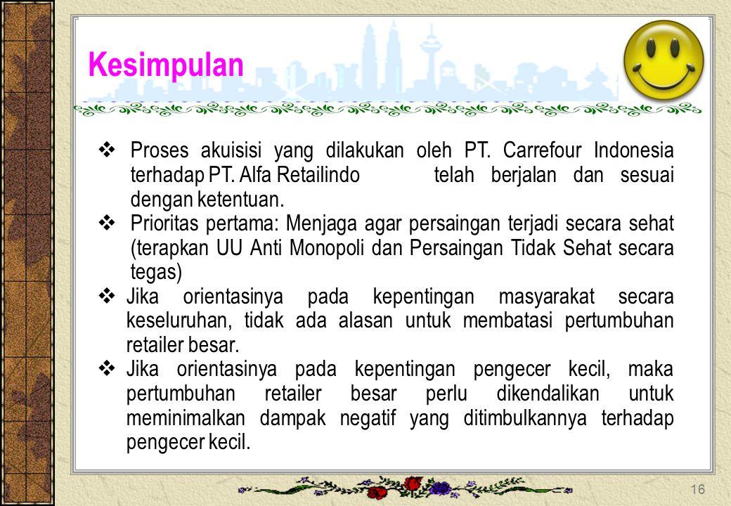 Kesimpulan Proses akuisisi yang dilakukan oleh PT. Carrefour Indonesia terhadap PT. Alfa Retailindo telah berjalan dan sesuai dengan ketentuan.