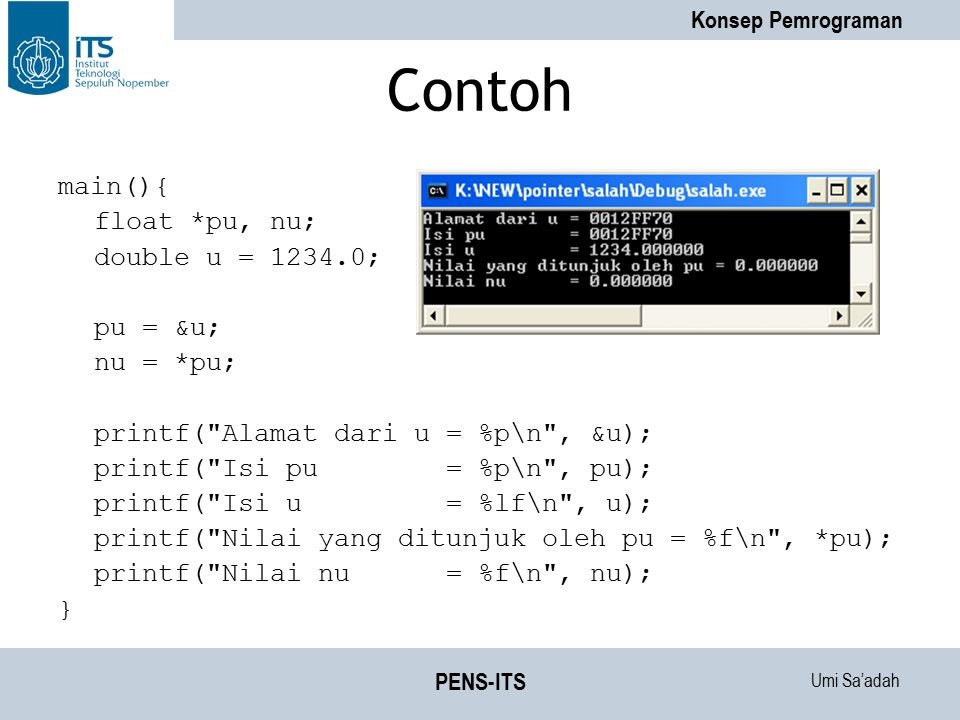 Contoh main(){ float *pu, nu; double u = 1234.0; pu = &u; nu = *pu;