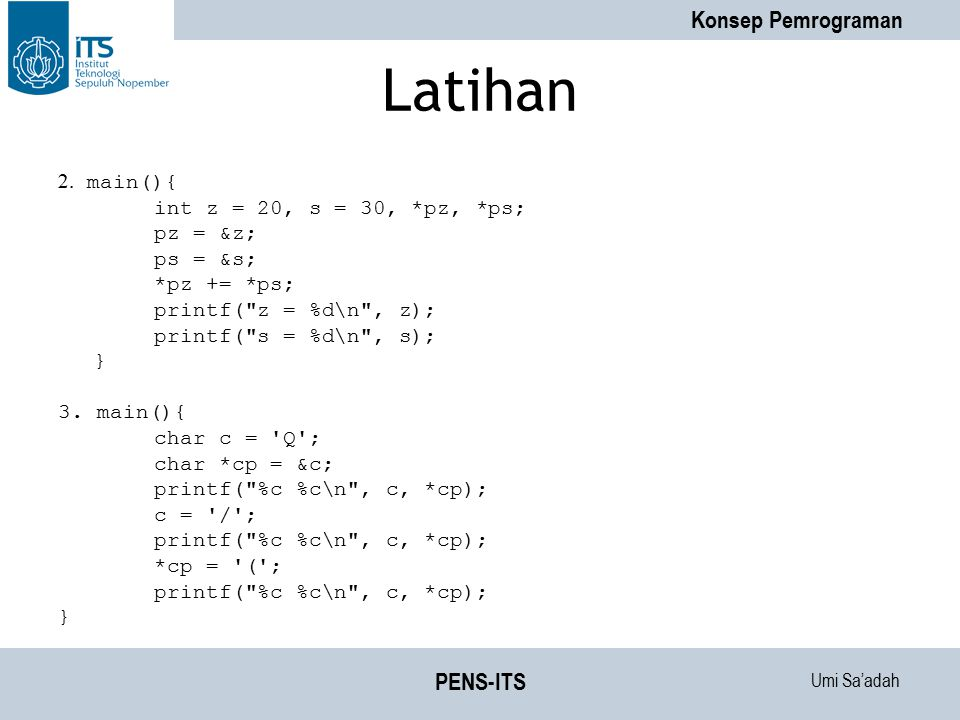 Latihan PENS-ITS 2. main(){ int z = 20, s = 30, *pz, *ps; pz = &z;