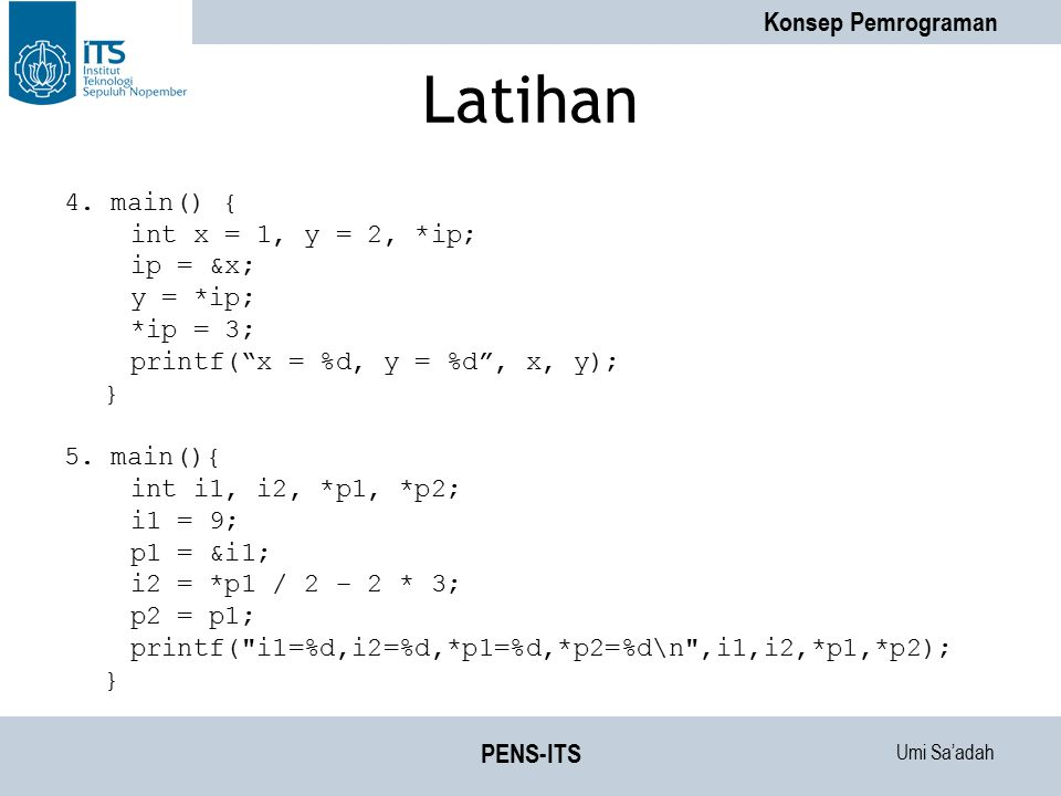 Latihan 4. main() { int x = 1, y = 2, *ip; ip = &x; y = *ip; *ip = 3;