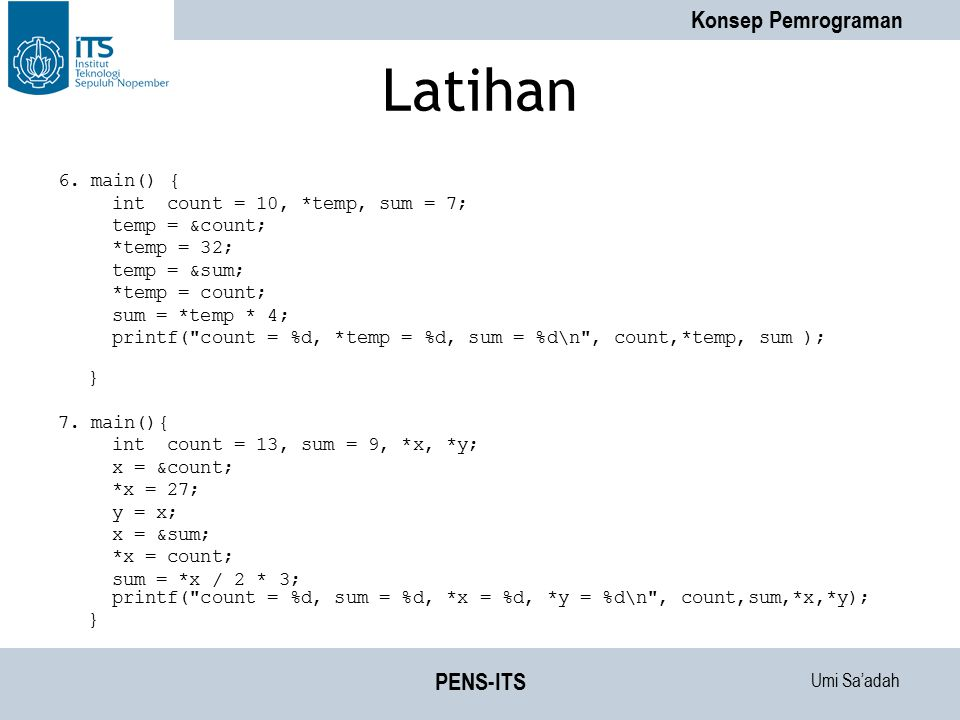 Latihan PENS-ITS 6. main() { int count = 10, *temp, sum = 7;