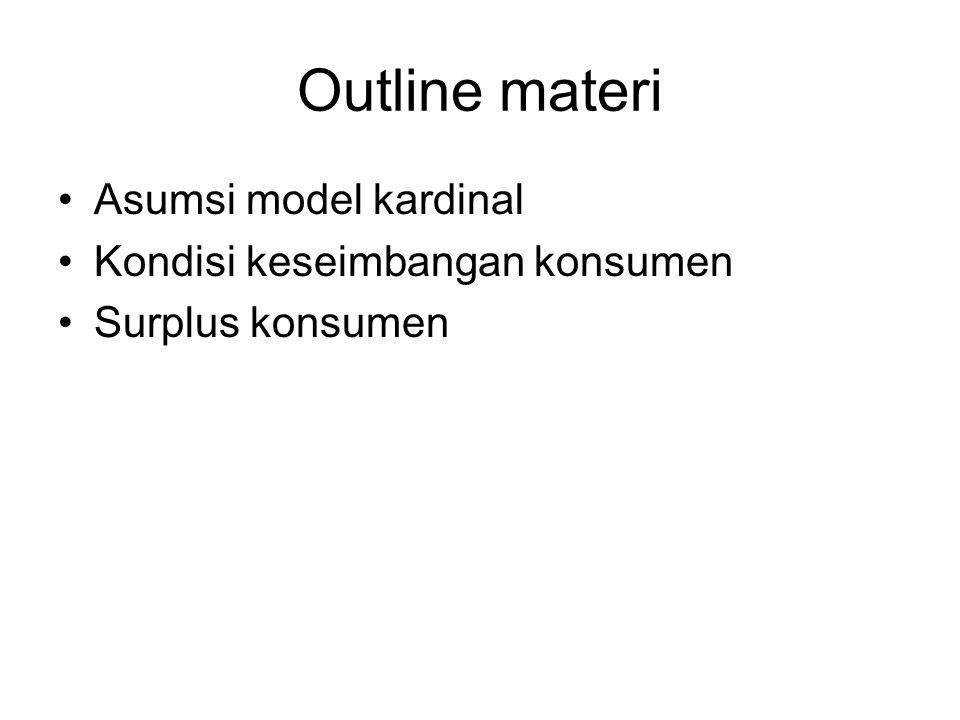Outline materi Asumsi model kardinal Kondisi keseimbangan konsumen