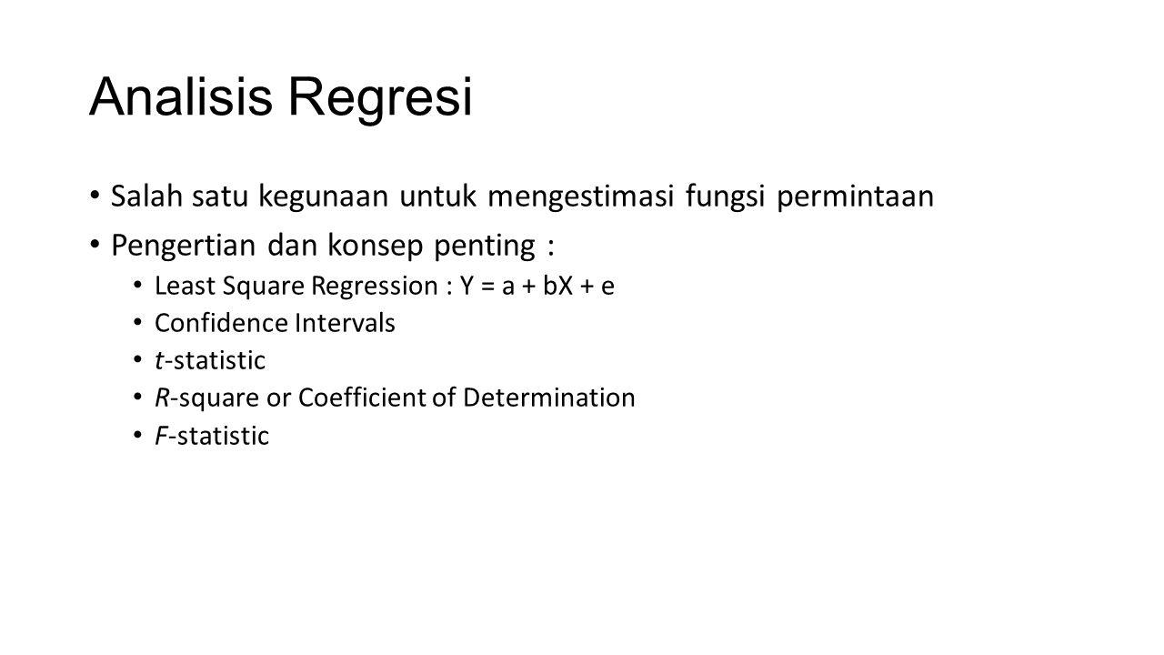 Analisis Regresi Salah satu kegunaan untuk mengestimasi fungsi permintaan. Pengertian dan konsep penting :