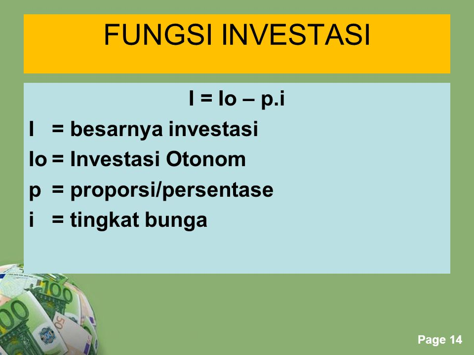 FUNGSI INVESTASI I = Io – p.i I = besarnya investasi Io = Investasi Otonom p = proporsi/persentase i = tingkat bunga