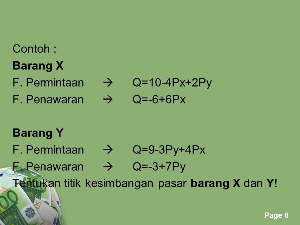 Contoh : Barang X. F. Permintaan  Q=10-4Px+2Py. F. Penawaran  Q=-6+6Px. Barang Y. F. Permintaan  Q=9-3Py+4Px.