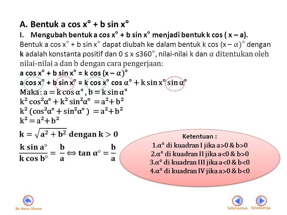 Bentuk a cos x° + b sin x° Mengubah bentuk a cos x° + b sin x° menjadi bentuk k cos ( x – a).