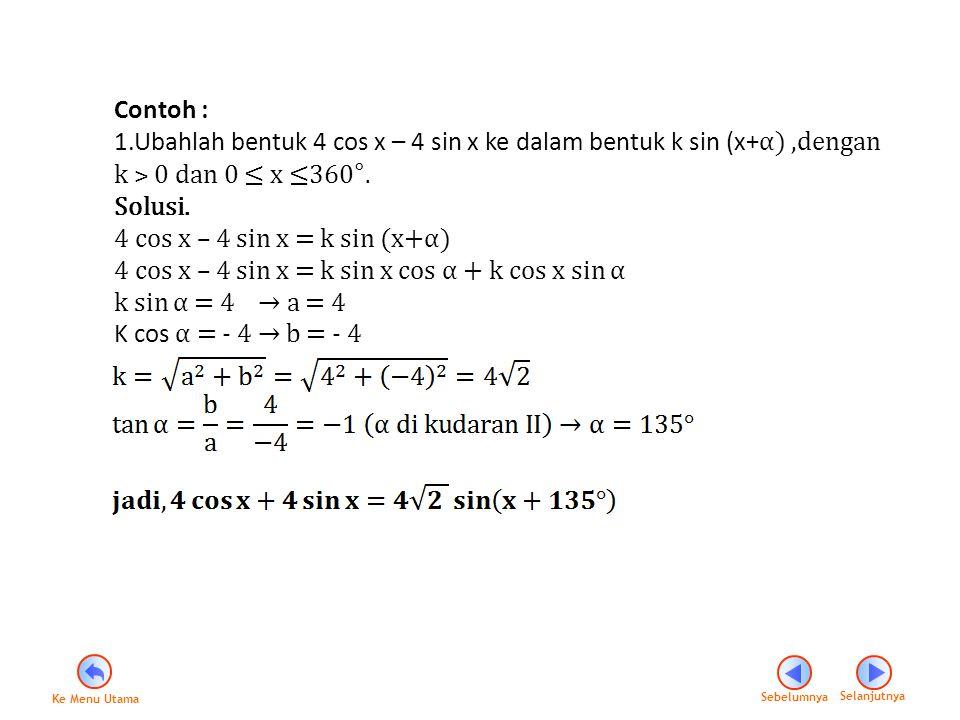 Ubahlah bentuk 4 cos x – 4 sin x ke dalam bentuk k sin (x+α) ,dengan