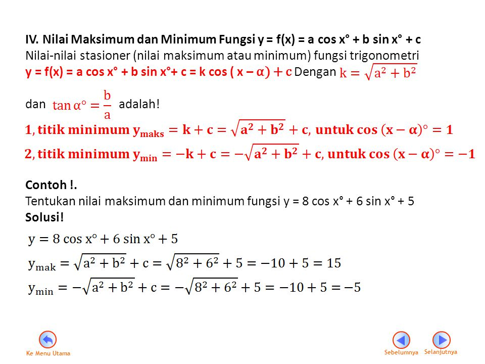 y = f(x) = a cos x° + b sin x°+ c = k cos ( x – α) + c Dengan
