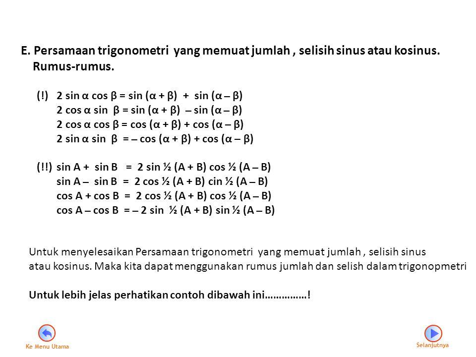 E. Persamaan trigonometri yang memuat jumlah , selisih sinus atau kosinus.