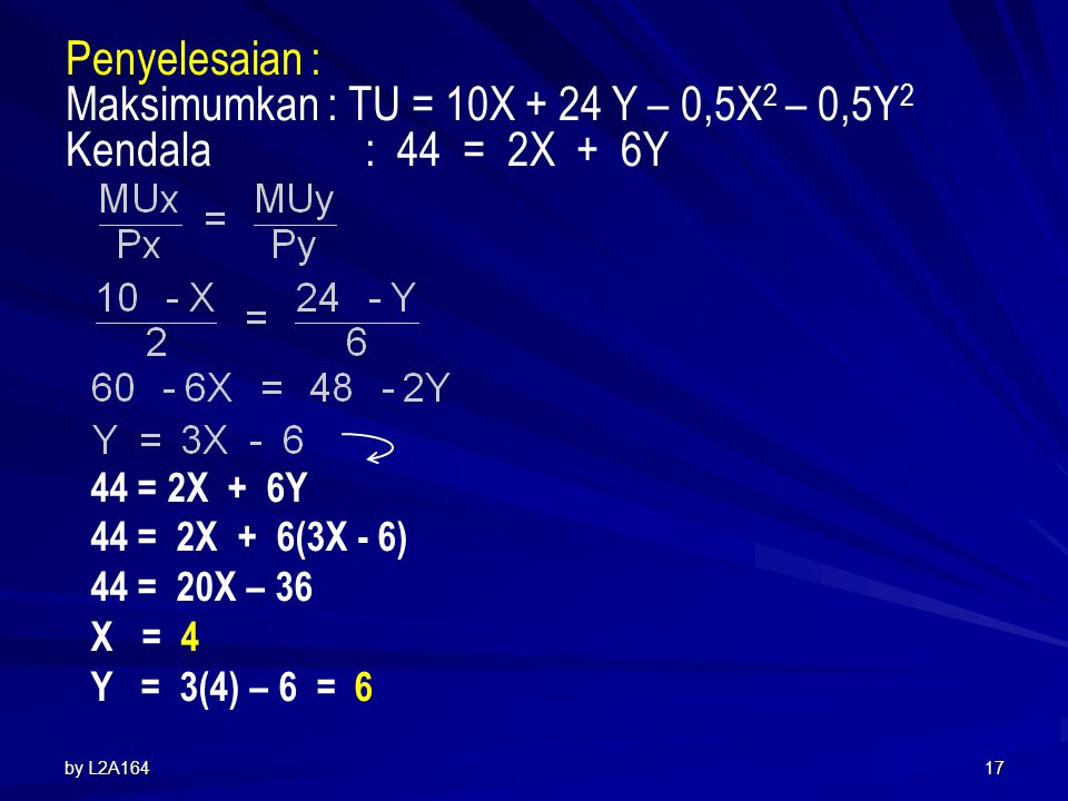 Maksimumkan : TU = 10X + 24 Y – 0,5X2 – 0,5Y2 Kendala : 44 = 2X + 6Y
