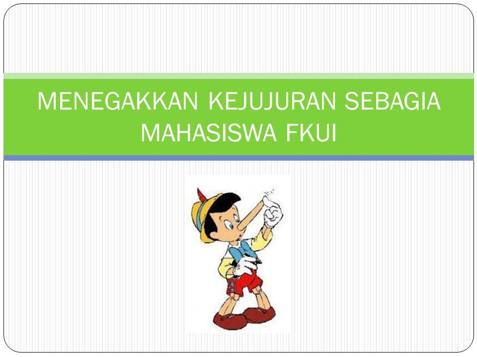 MENEGAKKAN KEJUJURAN SEBAGIA MAHASISWA FKUI