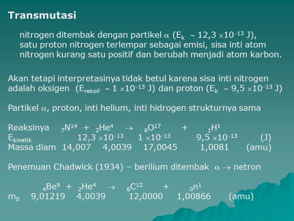 Transmutasi nitrogen ditembak dengan partikel  (Ek  12,3 1013 J),