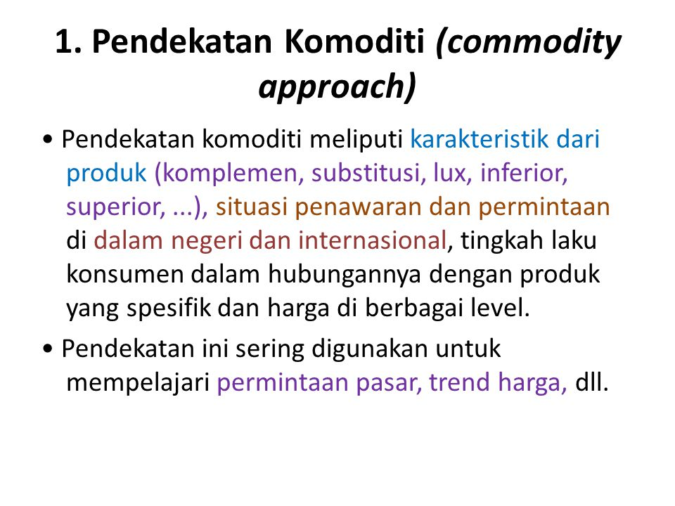 1. Pendekatan Komoditi (commodity approach)