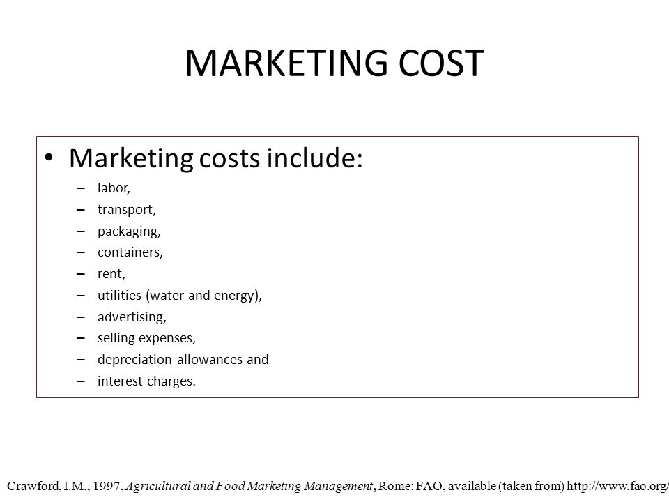 MARKETING COST Marketing costs include: labor, transport, packaging,
