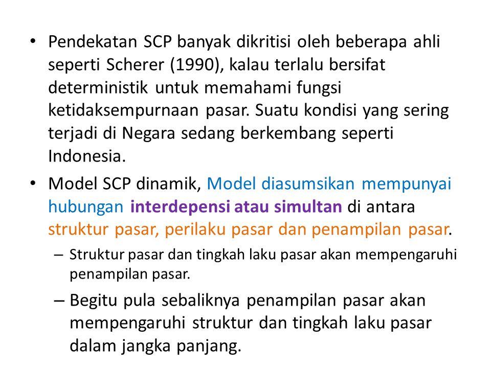 Pendekatan SCP banyak dikritisi oleh beberapa ahli seperti Scherer (1990), kalau terlalu bersifat deterministik untuk memahami fungsi ketidaksempurnaan pasar. Suatu kondisi yang sering terjadi di Negara sedang berkembang seperti Indonesia.