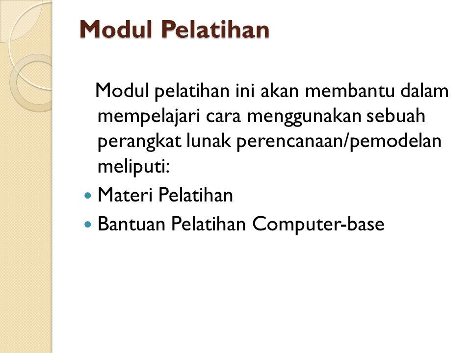 Modul Pelatihan Modul pelatihan ini akan membantu dalam mempelajari cara menggunakan sebuah perangkat lunak perencanaan/pemodelan meliputi: