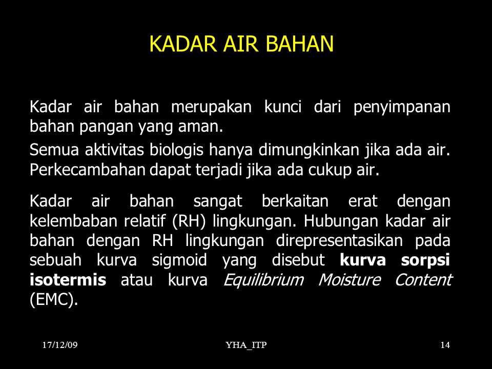 17/12/09 KADAR AIR BAHAN. Kadar air bahan merupakan kunci dari penyimpanan bahan pangan yang aman.