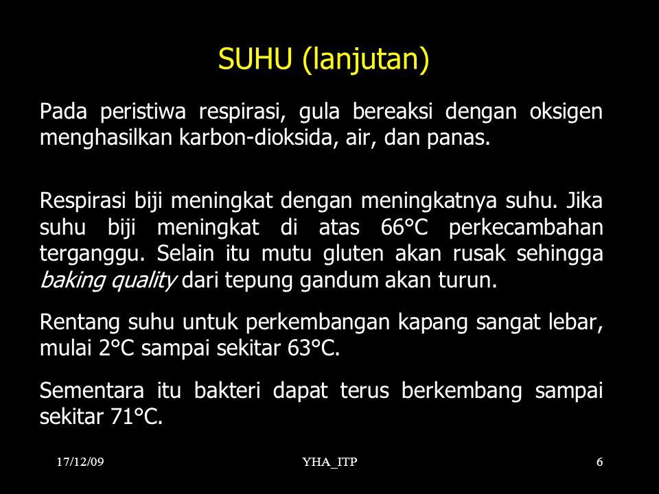 17/12/09 SUHU (lanjutan) Pada peristiwa respirasi, gula bereaksi dengan oksigen menghasilkan karbon-dioksida, air, dan panas.