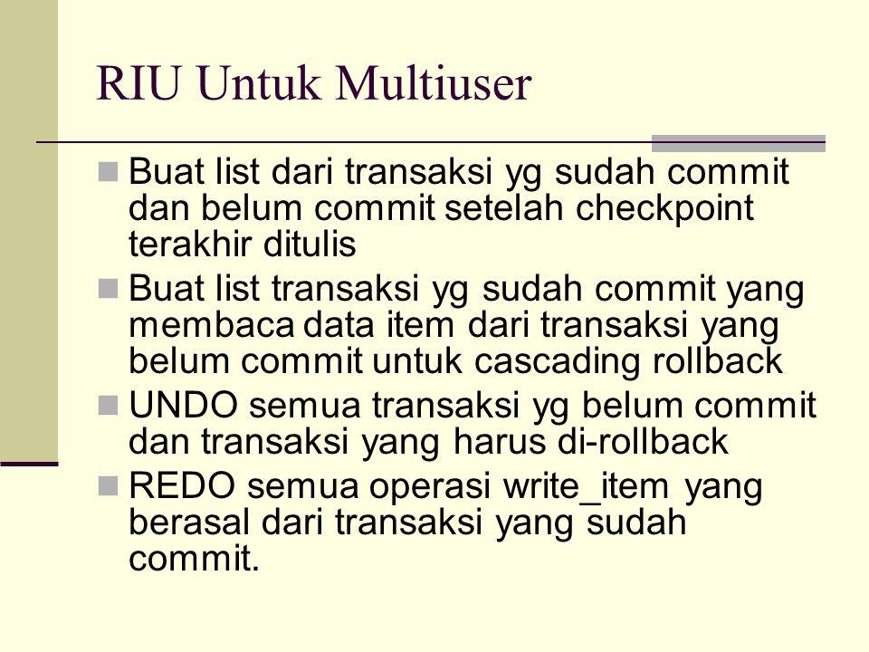 RIU Untuk Multiuser Buat list dari transaksi yg sudah commit dan belum commit setelah checkpoint terakhir ditulis.